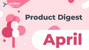 Actimo Product Digest April 2021